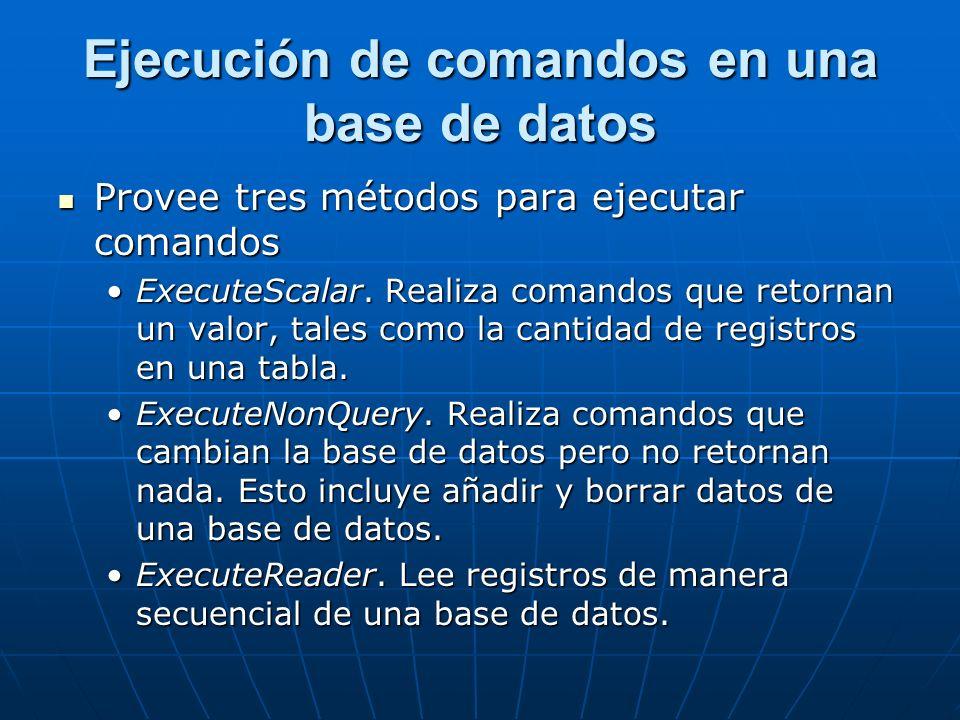 Ejecución de comandos en una base de datos Provee tres métodos para ejecutar comandos Provee tres métodos para ejecutar comandos ExecuteScalar.