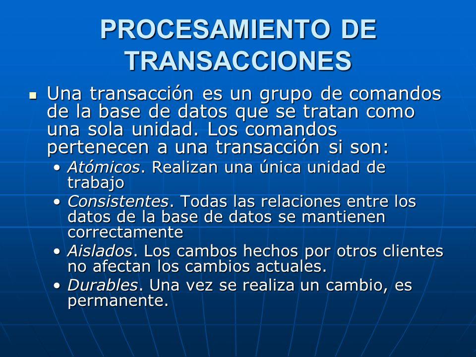 PROCESAMIENTO DE TRANSACCIONES Una transacción es un grupo de comandos de la base de datos que se tratan como una sola unidad.