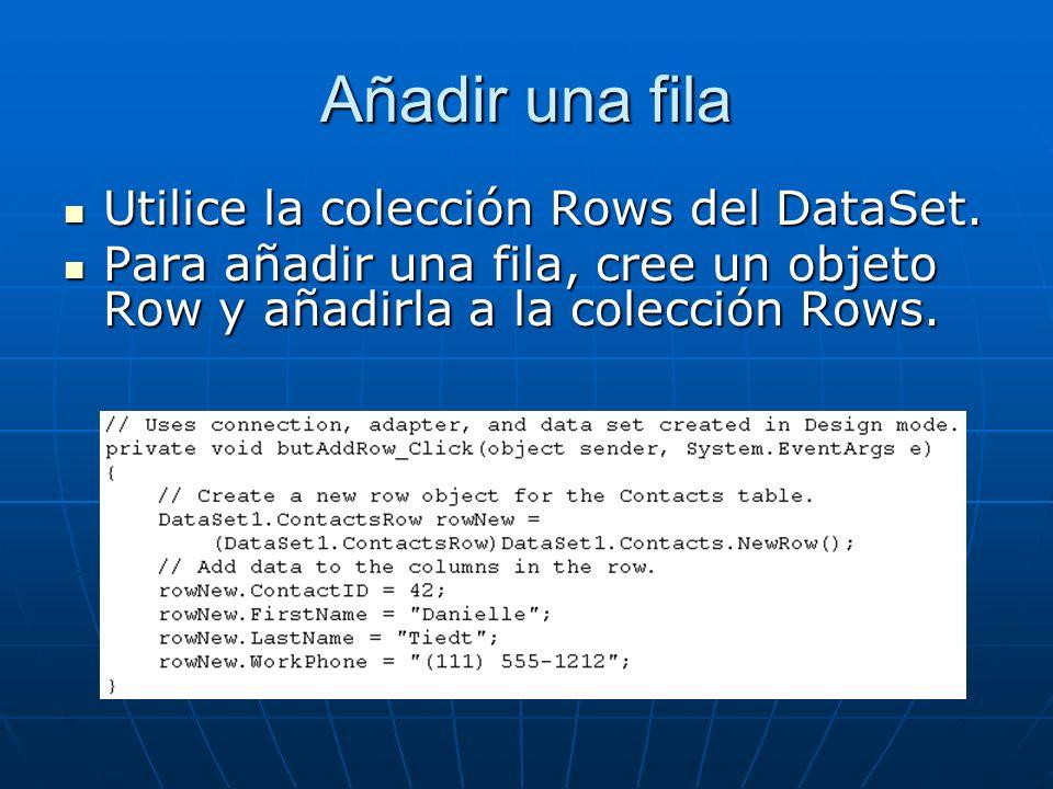 Añadir una fila Utilice la colección Rows del DataSet.