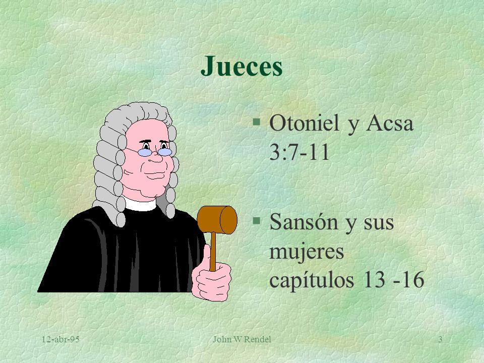 12-abr-95John W Rendel3 Jueces §Otoniel y Acsa 3:7-11 §Sansón y sus mujeres capítulos 13 -16