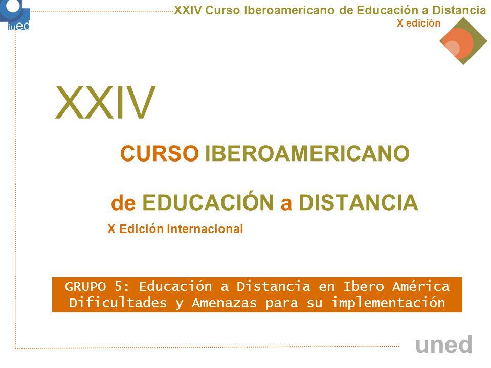 XXIV Curso Iberoamericano de Educación a Distancia X edición uned Dificultades y Amenazas para su implementación en la región El éxito en los programas de Educación a Distancia depende de planificar a partir de una evaluación y análisis preliminar que permita tomar decisiones adecuadas con miras a lograr los objetivos.