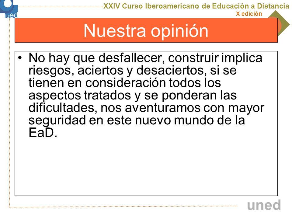 XXIV Curso Iberoamericano de Educación a Distancia X edición uned Nuestra opinión No hay que desfallecer, construir implica riesgos, aciertos y desaci