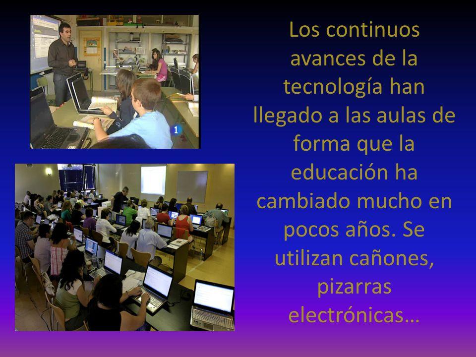 Los continuos avances de la tecnología han llegado a las aulas de forma que la educación ha cambiado mucho en pocos años. Se utilizan cañones, pizarra