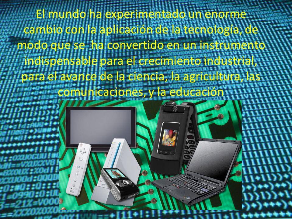 El mundo ha experimentado un enorme cambio con la aplicación de la tecnología, de modo que se ha convertido en un instrumento indispensable para el cr