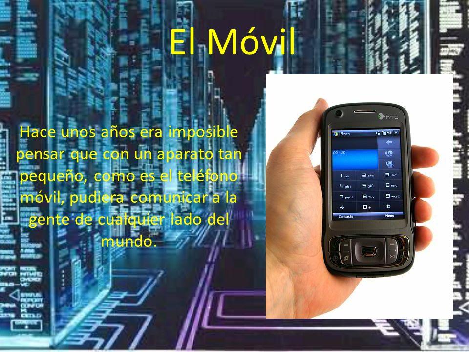 Hace unos años era imposible pensar que con un aparato tan pequeño, como es el teléfono móvil, pudiera comunicar a la gente de cualquier lado del mund