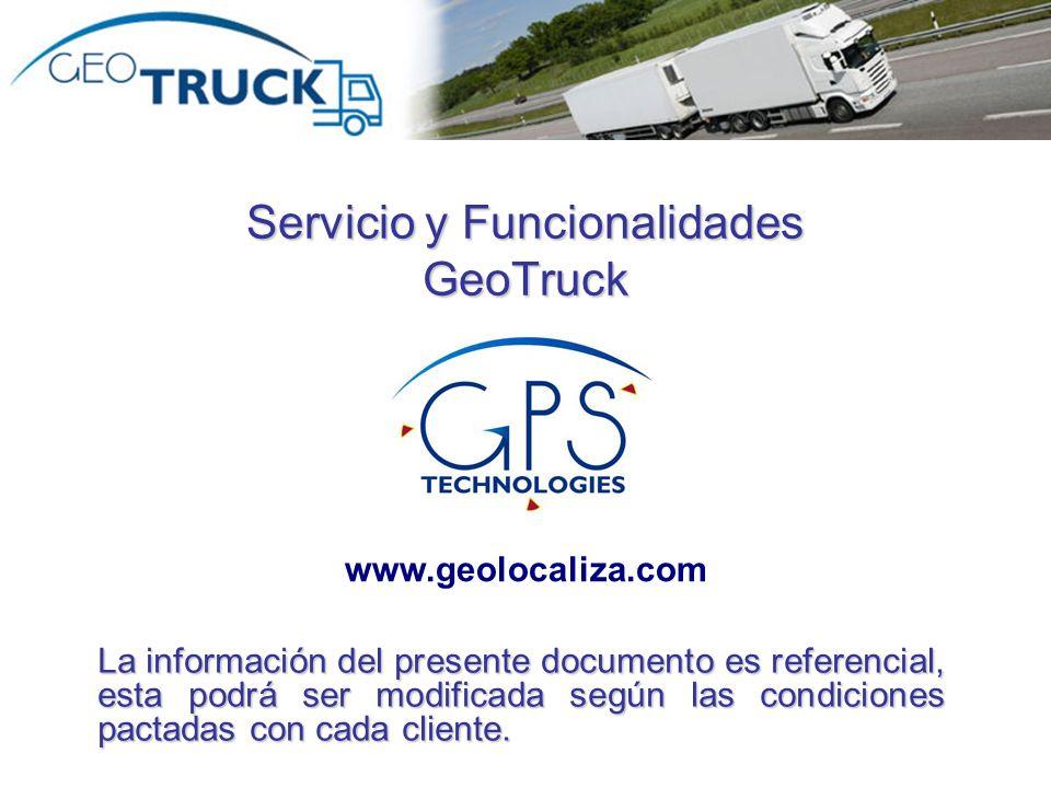 Autor: Rodrigo Valdebenito Servicio y Funcionalidades GeoTruck La información del presente documento es referencial, esta podrá ser modificada según las condiciones pactadas con cada cliente.