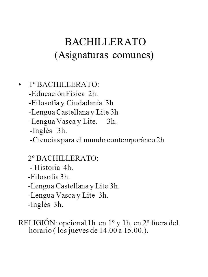 BACHILLERATO (Asignaturas comunes) 1º BACHILLERATO: -Educación Física 2h. -Filosofía y Ciudadanía 3h -Lengua Castellana y Lite 3h -Lengua Vasca y Lite
