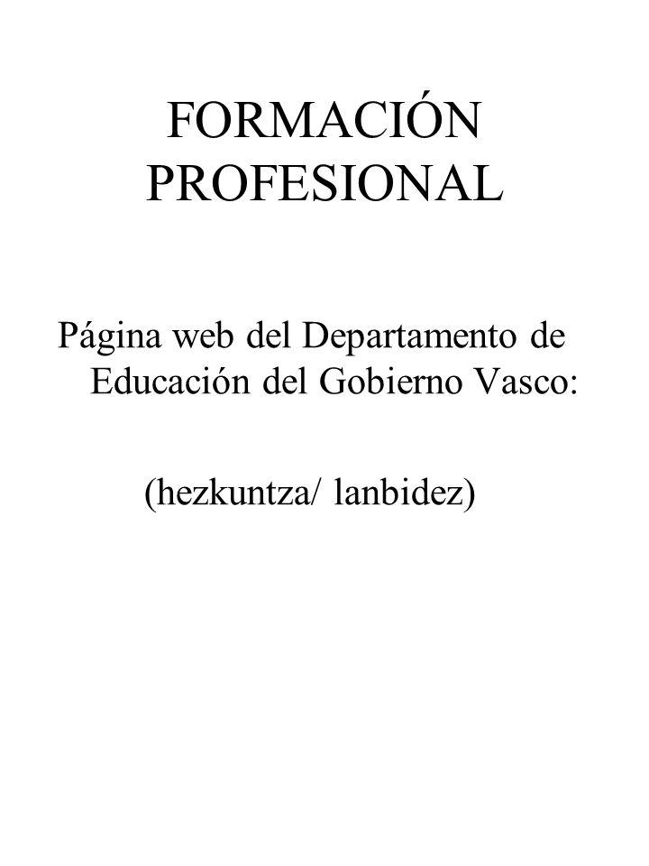 FORMACIÓN PROFESIONAL Página web del Departamento de Educación del Gobierno Vasco: (hezkuntza/ lanbidez)