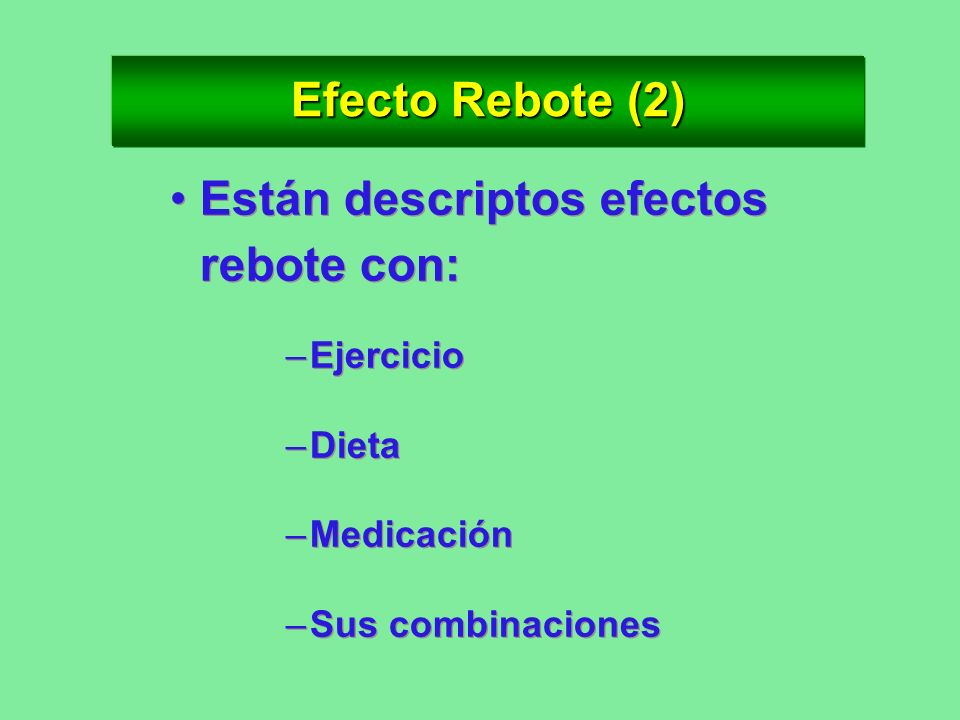 Efecto Rebote (1) Se denomina popularmente efecto rebote al recuperar el peso perdido por cualquier método.Se denomina popularmente efecto rebote al r