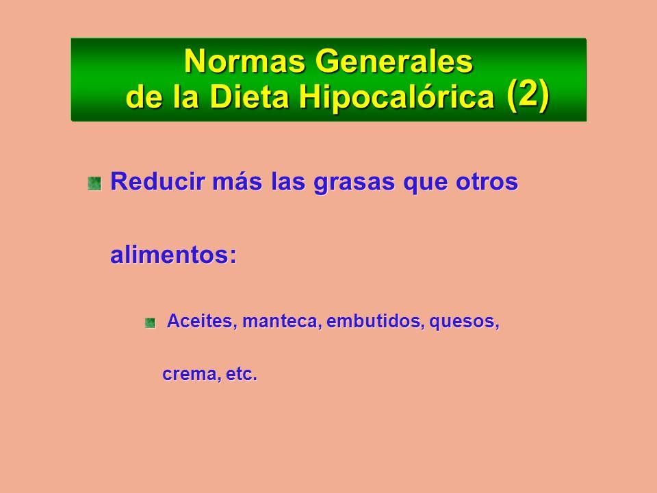 Normas Generales de la Dieta Hipocalórica Eliminar alimentos muy calóricos: Azúcares, dulces, facturas, helados, chocolates, frutas secas, papas frita