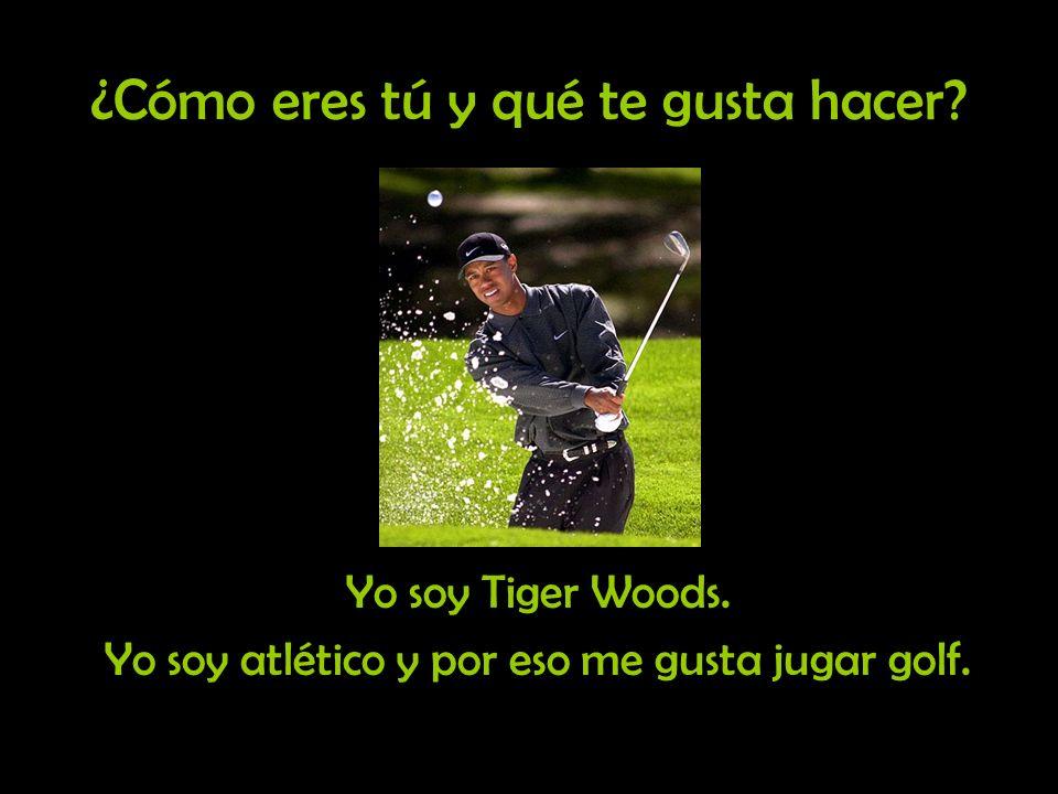 ¿Cómo eres tú y qué te gusta hacer? Yo soy Tiger Woods. Yo soy atlético y por eso me gusta jugar golf.