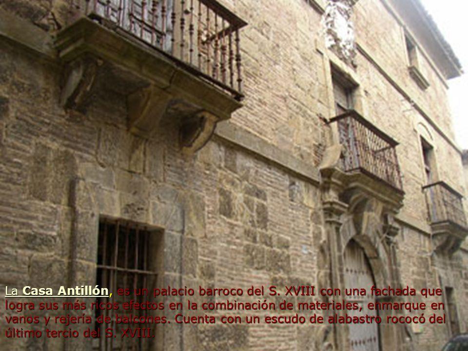 La Casa AntillónLa Casa Antillón, es un palacio barroco del S. XVIII con una fachada que logra sus más ricos efectos en la combinación de materiales,