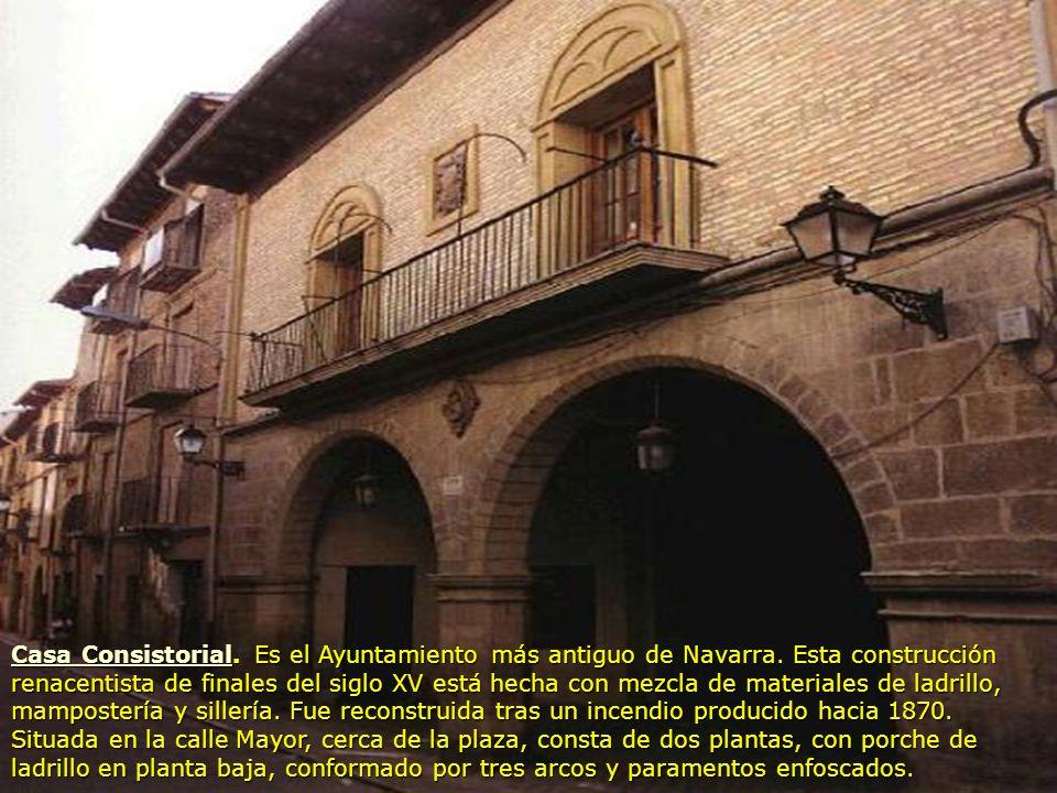 Casa ConsistorialCasa Consistorial. Es el Ayuntamiento más antiguo de Navarra. Esta construcción renacentista de finales del siglo XV está hecha con m