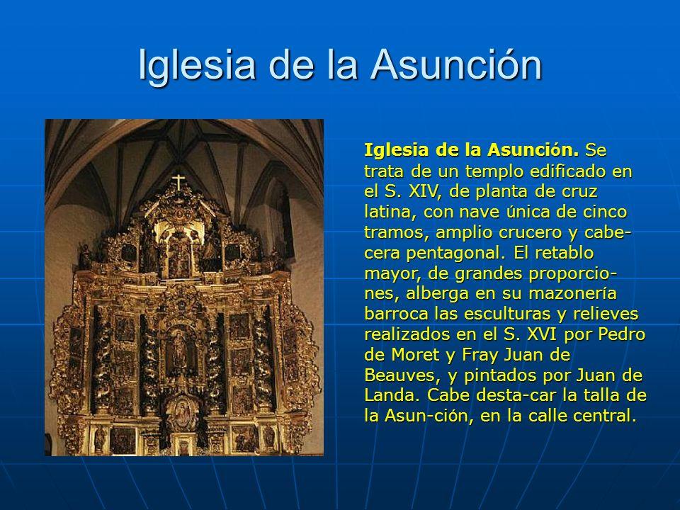 Iglesia de la Asunción Iglesia de la Asunci ó n. Se trata de un templo edificado en el S. XIV, de planta de cruz latina, con nave ú nica de cinco tram