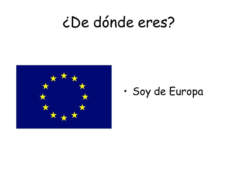 ¿Cuál es tu nacionalidad? Soy de europeo. Soy europea.