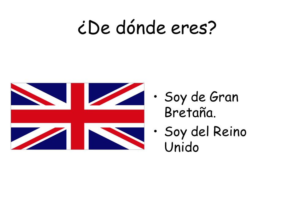 ¿Cuál es tu nacionalidad? Soy británico. Soy británica.