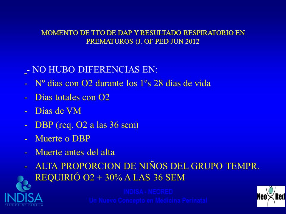INDISA - NEORED Un Nuevo Concepto en Medicina Perinatal MOMENTO DE TTO DE DAP Y RESULTADO RESPIRATORIO EN PREMATUROS (J. OF PED JUN 2012 - NO HUBO DIF