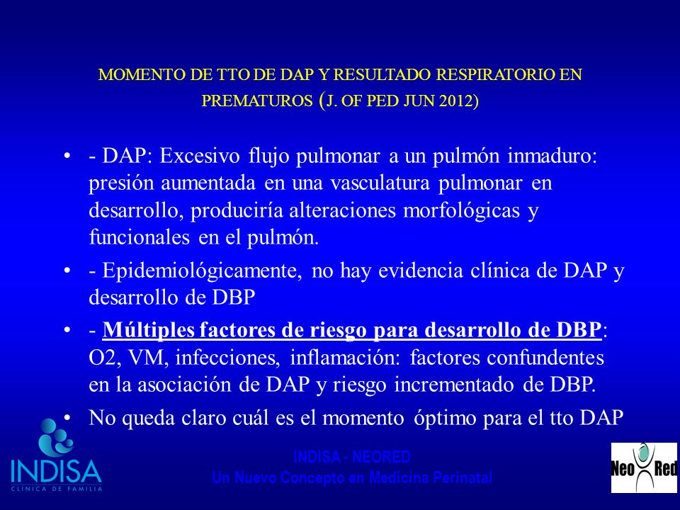 INDISA - NEORED Un Nuevo Concepto en Medicina Perinatal MOMENTO DE TTO DE DAP Y RESULTADO RESPIRATORIO EN PREMATUROS ( J. OF PED JUN 2012) - DAP: Exce