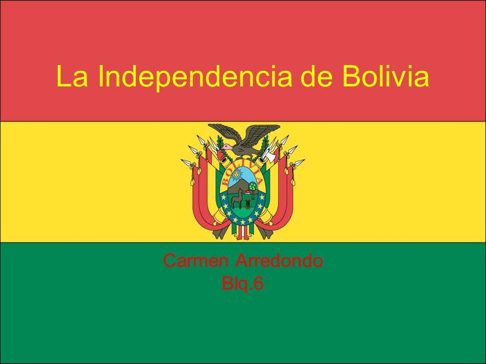 La Independencia de Bolivia Carmen Arredondo Blq.6