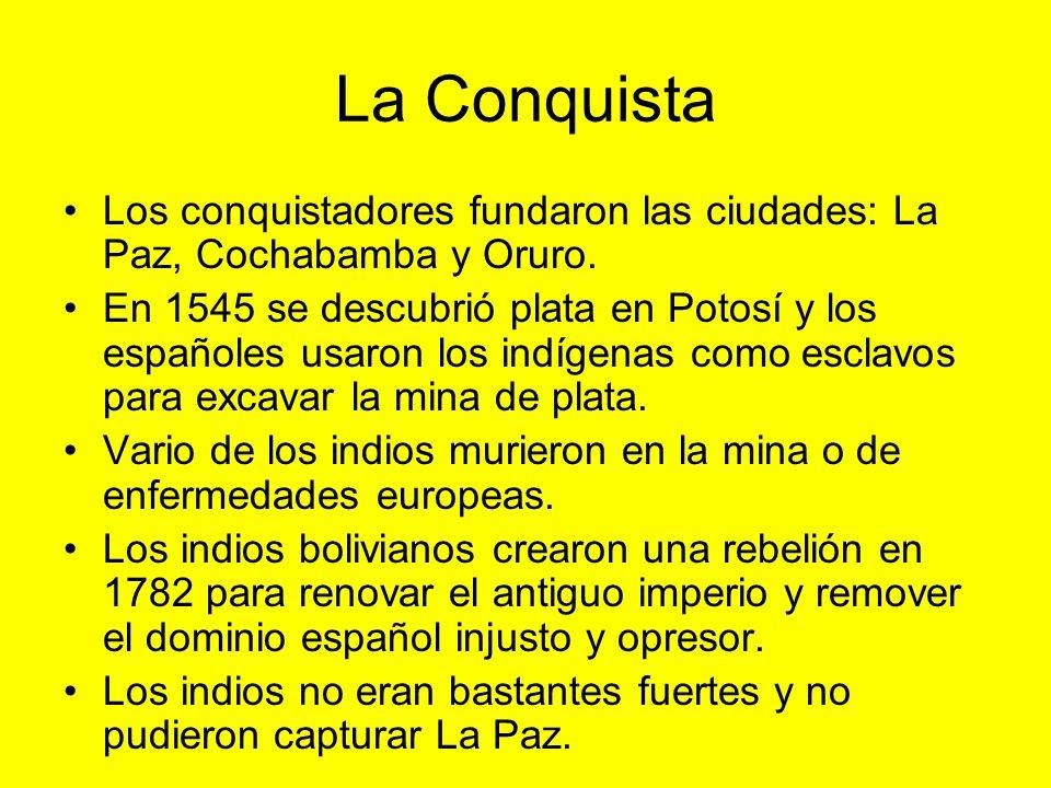 La Conquista Los conquistadores fundaron las ciudades: La Paz, Cochabamba y Oruro. En 1545 se descubrió plata en Potosí y los españoles usaron los ind