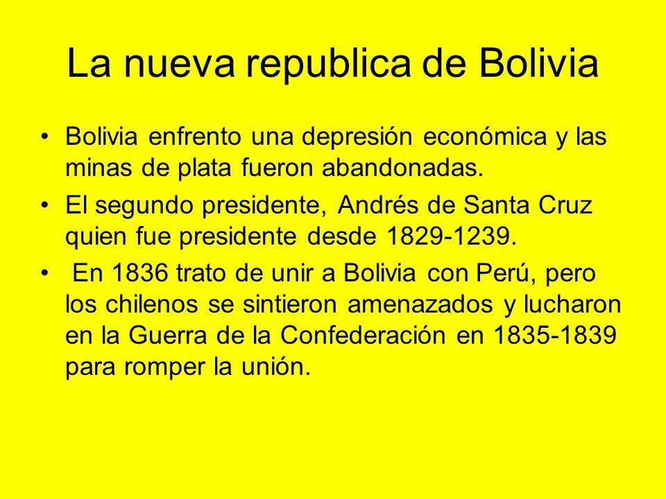La nueva republica de Bolivia Bolivia enfrento una depresión económica y las minas de plata fueron abandonadas. El segundo presidente, Andrés de Santa
