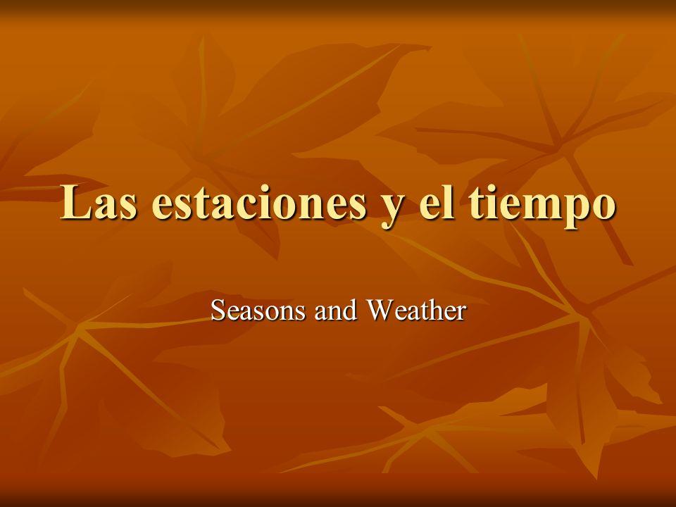 Las estaciones y el tiempo Seasons and Weather