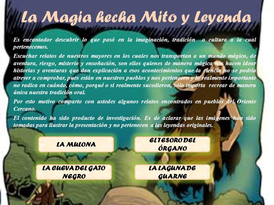 La Magia hecha Mito y Leyenda Es encantador descubrir lo que pasó en la imaginación, tradición o cultura a la cual pertenecemos. Escuchar relatos de n