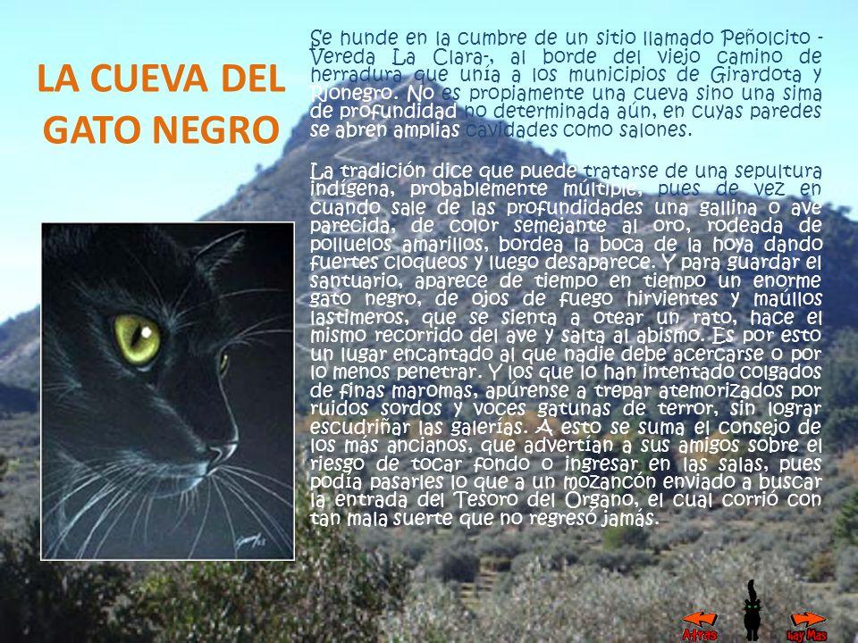 Se hunde en la cumbre de un sitio llamado Peñolcito - Vereda La Clara-, al borde del viejo camino de herradura que unía a los municipios de Girardota