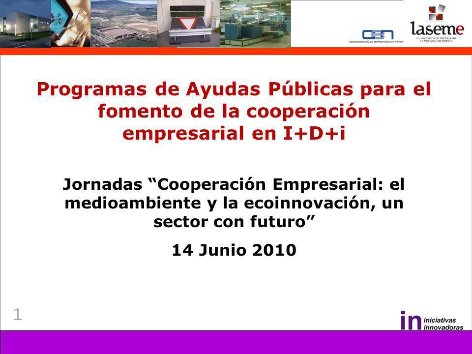 1 Programas de Ayudas Públicas para el fomento de la cooperación empresarial en I+D+i Jornadas Cooperación Empresarial: el medioambiente y la ecoinnovación, un sector con futuro 14 Junio 2010