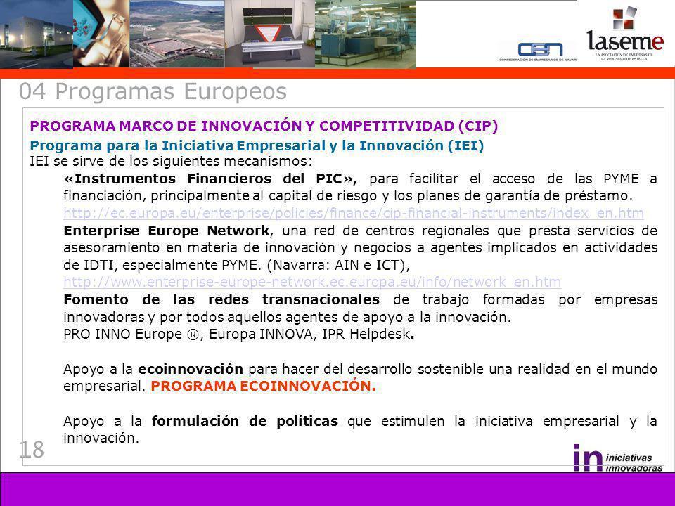 18 04 Programas Europeos PROGRAMA MARCO DE INNOVACIÓN Y COMPETITIVIDAD (CIP) Programa para la Iniciativa Empresarial y la Innovación (IEI) IEI se sirv