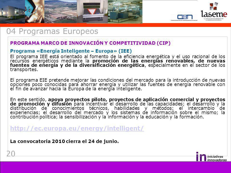 20 04 Programas Europeos PROGRAMA MARCO DE INNOVACIÓN Y COMPETITIVIDAD (CIP) Programa «Energía Inteligente – Europa» (IEE) El programa IEE está orient