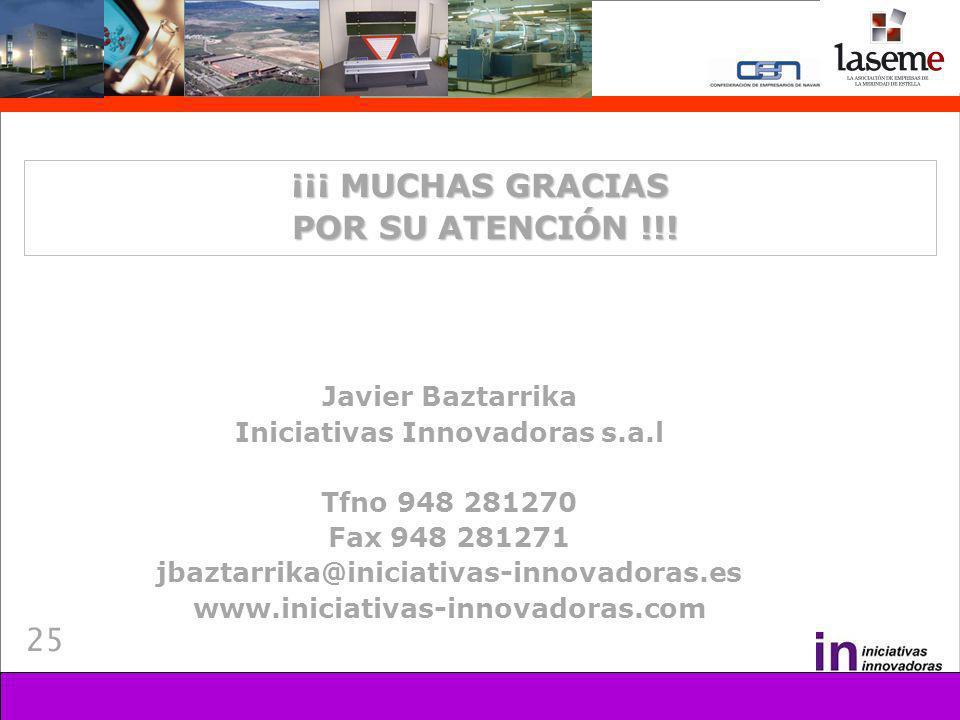 25 ¡¡¡ MUCHAS GRACIAS POR SU ATENCIÓN !!! POR SU ATENCIÓN !!! Javier Baztarrika Iniciativas Innovadoras s.a.l Tfno 948 281270 Fax 948 281271 jbaztarri
