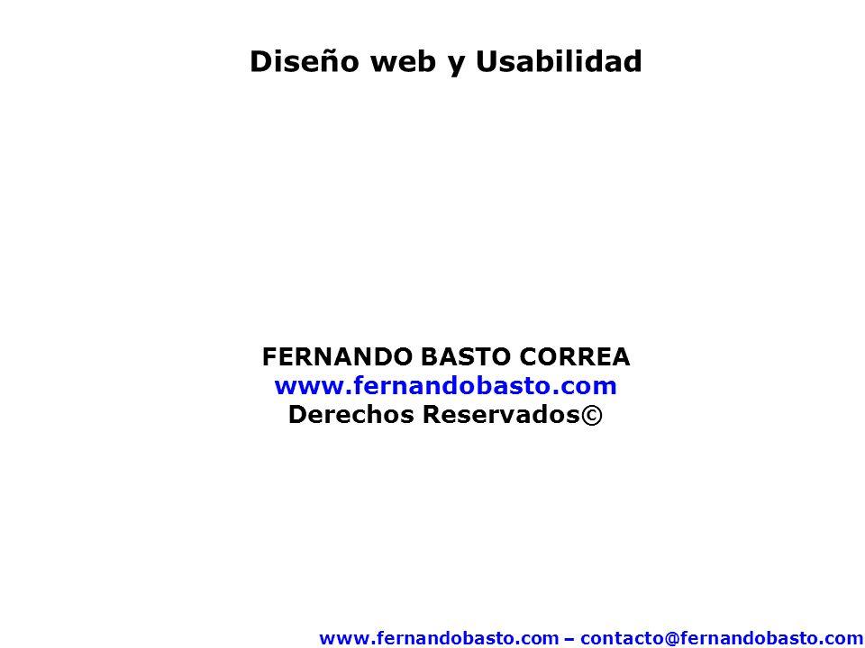 www.fernandobasto.com – contacto@fernandobasto.com Diseño web y Usabilidad FERNANDO BASTO CORREA www.fernandobasto.com Derechos Reservados©