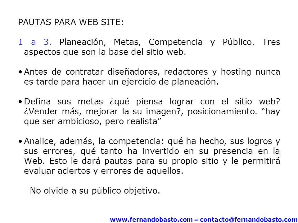 www.fernandobasto.com – contacto@fernandobasto.com PAUTAS PARA WEB SITE: 1 a 3. Planeación, Metas, Competencia y Público. Tres aspectos que son la bas