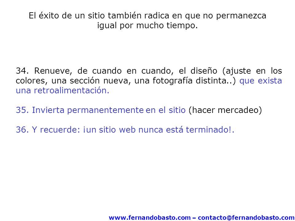 www.fernandobasto.com – contacto@fernandobasto.com El éxito de un sitio también radica en que no permanezca igual por mucho tiempo. 34. Renueve, de cu