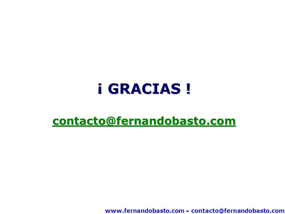 www.fernandobasto.com – contacto@fernandobasto.com ¡ GRACIAS ! contacto@fernandobasto.com