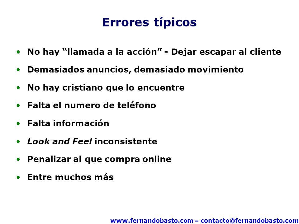 www.fernandobasto.com – contacto@fernandobasto.com Errores típicos No hay llamada a la acción - Dejar escapar al cliente Demasiados anuncios, demasiad