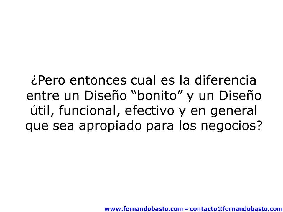 www.fernandobasto.com – contacto@fernandobasto.com ¿Pero entonces cual es la diferencia entre un Diseño bonito y un Diseño útil, funcional, efectivo y
