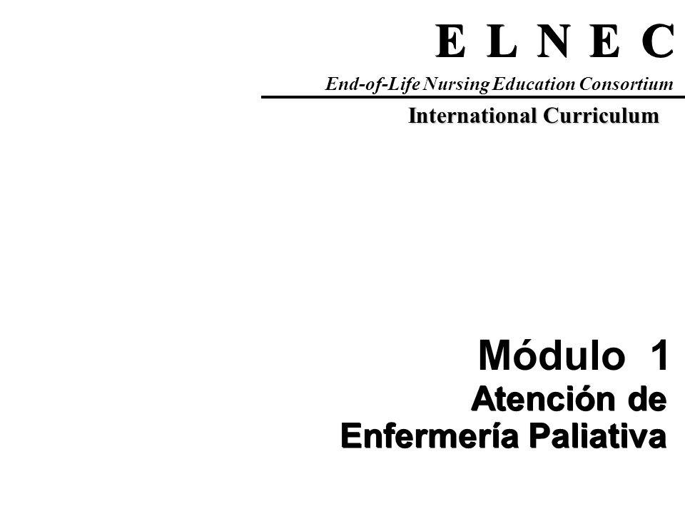 C C E E N N L L E E End-of-Life Nursing Education Consortium International Curriculum Módulo 1 Atención de Enfermería Paliativa