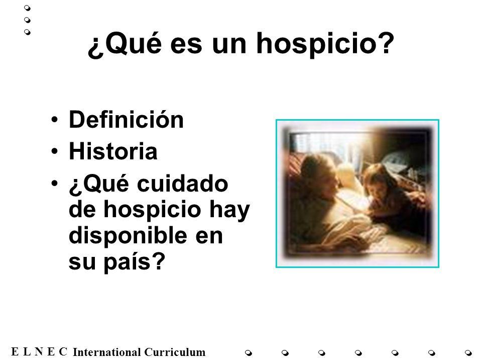 ENECL International Curriculum ¿Qué es un hospicio? Definición Historia ¿Qué cuidado de hospicio hay disponible en su país?