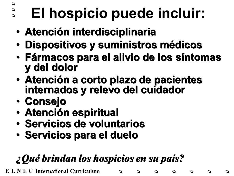 ENECL International Curriculum El hospicio puede incluir: Atención interdisciplinaria Dispositivos y suministros médicos Fármacos para el alivio de lo
