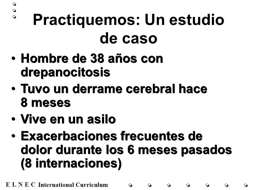 ENECL International Curriculum Practiquemos: Un estudio de caso Hombre de 38 años con drepanocitosis Tuvo un derrame cerebral hace 8 meses Vive en un