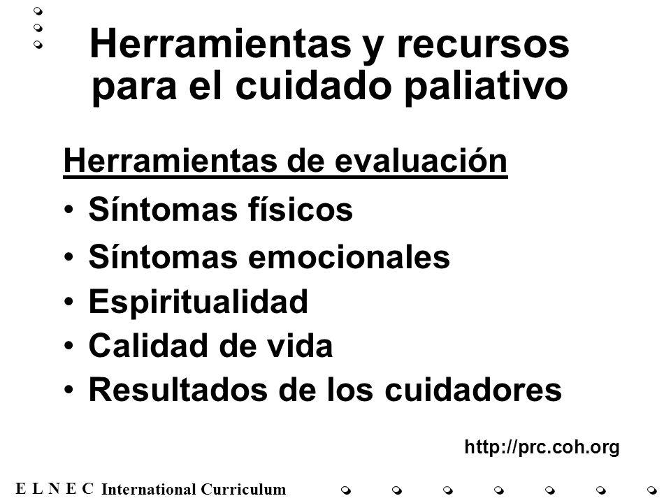ENECL International Curriculum Herramientas y recursos para el cuidado paliativo Herramientas de evaluación Síntomas físicos Síntomas emocionales Espi