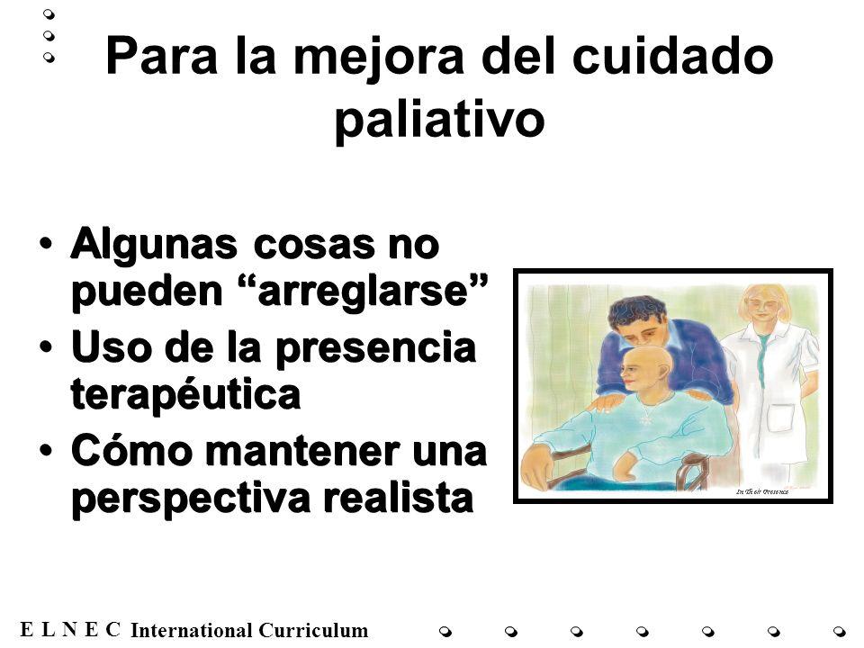 ENECL International Curriculum Algunas cosas no pueden arreglarse Uso de la presencia terapéutica Cómo mantener una perspectiva realista Algunas cosas