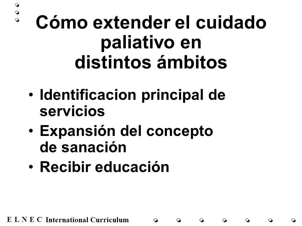 ENECL International Curriculum Cómo extender el cuidado paliativo en distintos ámbitos Identificacion principal de servicios Expansión del concepto de