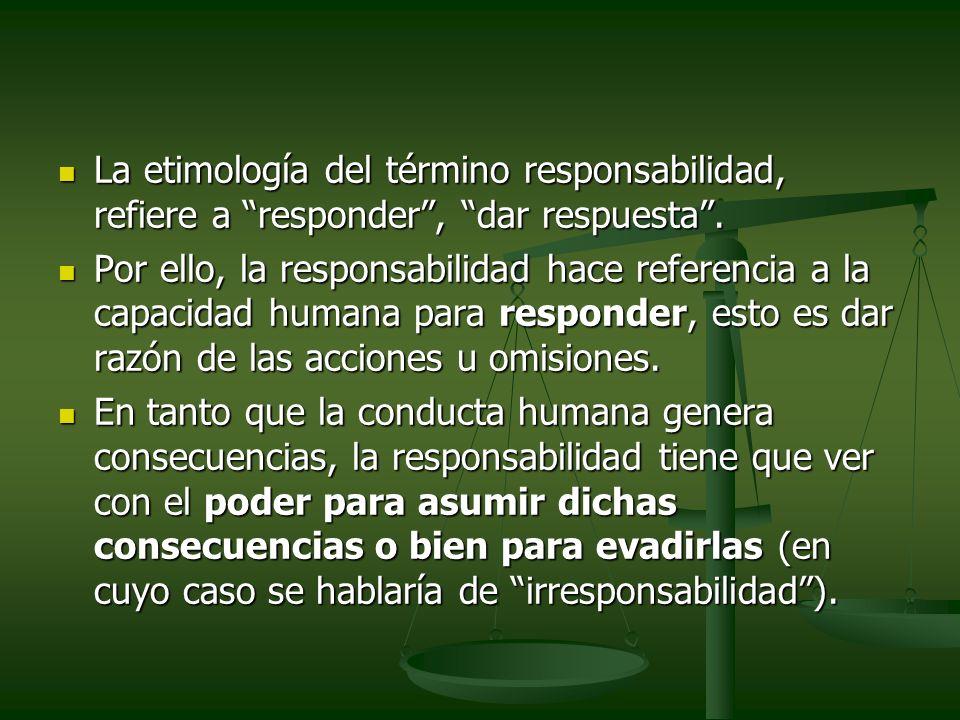 La etimología del término responsabilidad, refiere a responder, dar respuesta. La etimología del término responsabilidad, refiere a responder, dar res