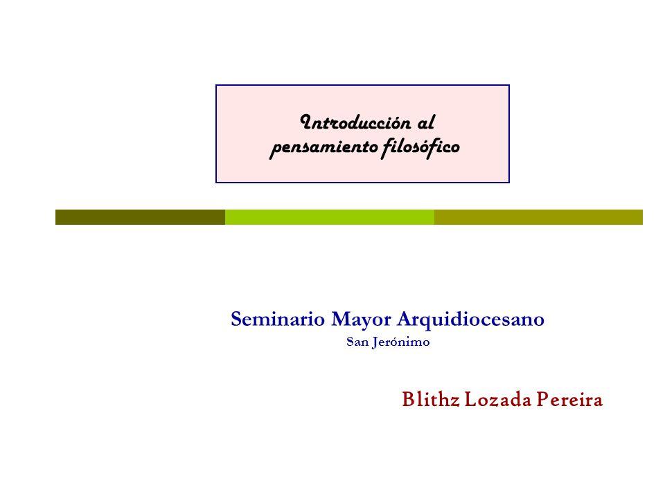 Seminario Mayor Arquidiocesano San Jerónimo Introducción al pensamiento filosófico Blithz Lozada Pereira