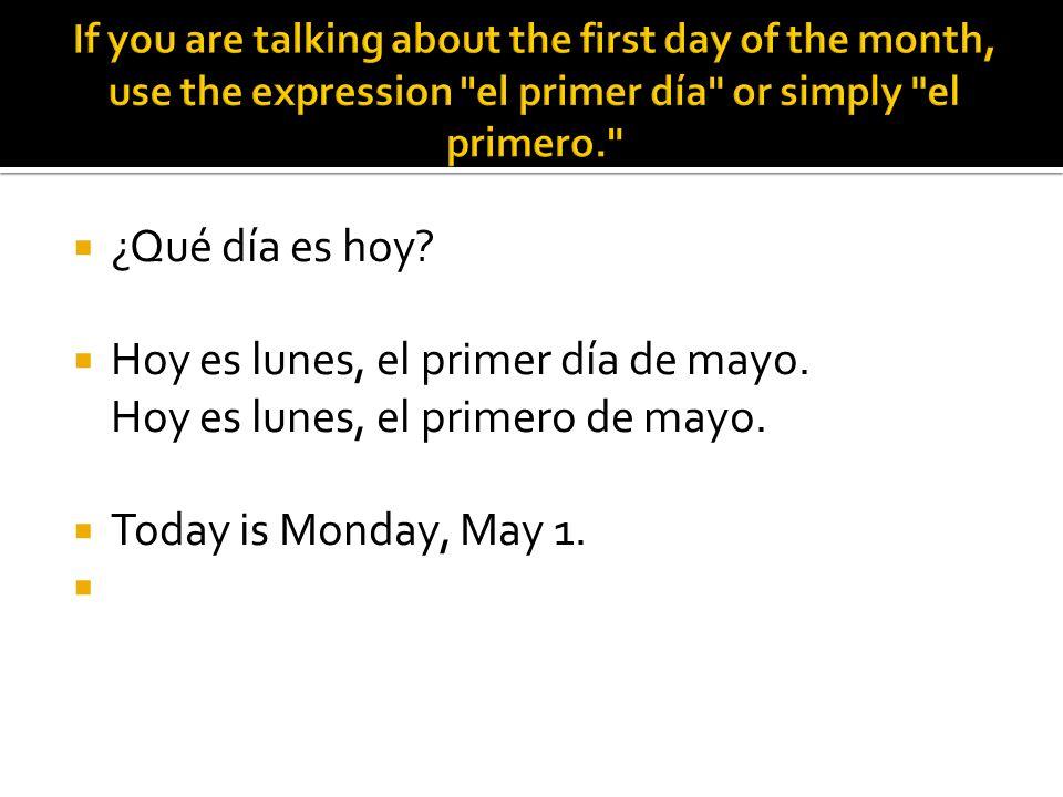 ¿Qué día es hoy? Hoy es lunes, el primer día de mayo. Hoy es lunes, el primero de mayo. Today is Monday, May 1.