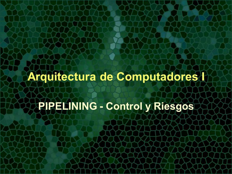 Arquitectura de Computadores I PIPELINING - Control y Riesgos