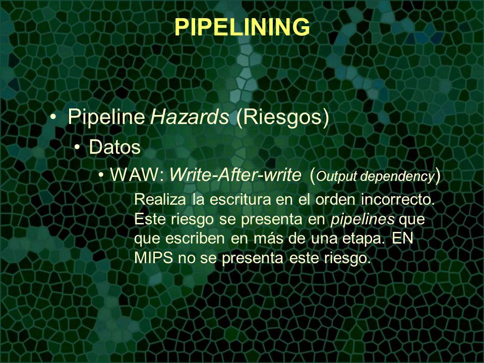 PIPELINING Pipeline Hazards (Riesgos) Datos WAW: Write-After-write ( Output dependency ) Realiza la escritura en el orden incorrecto. Este riesgo se p